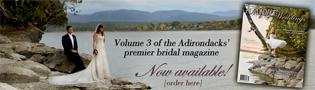 Volume three of the premier Adirondack bridal and wedding magazine